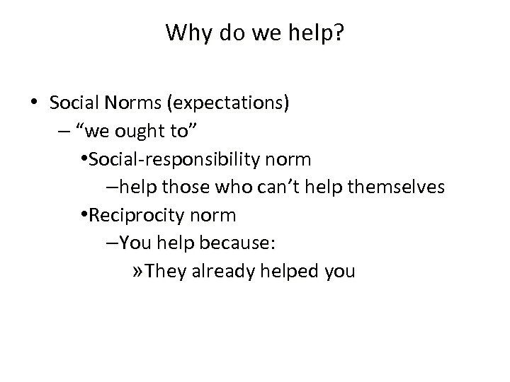 """Why do we help? • Social Norms (expectations) – """"we ought to"""" • Social-responsibility"""