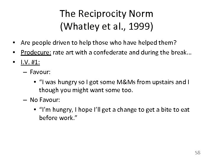 The Reciprocity Norm (Whatley et al. , 1999) • Are people driven to help