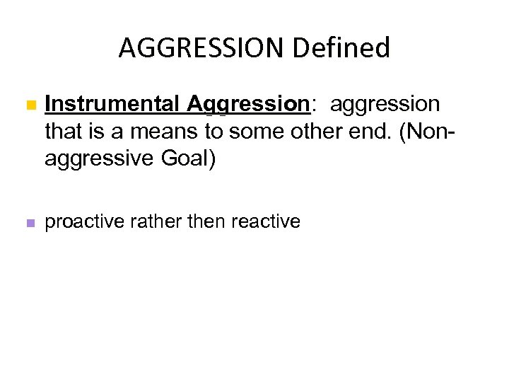 AGGRESSION Defined n Instrumental Aggression: aggression that is a means to some other end.