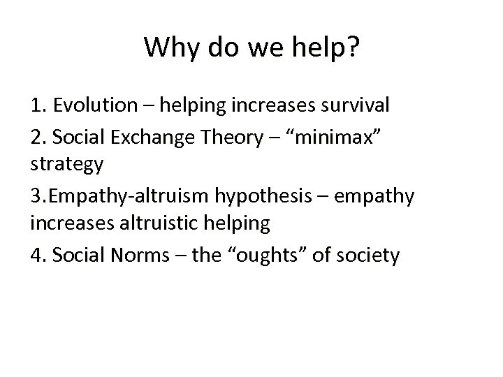 Why do we help? 1. Evolution – helping increases survival 2. Social Exchange Theory
