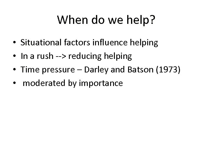 When do we help? • • Situational factors influence helping In a rush -->