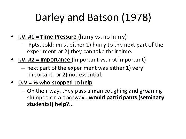 Darley and Batson (1978) • I. V. #1 = Time Pressure (hurry vs. no