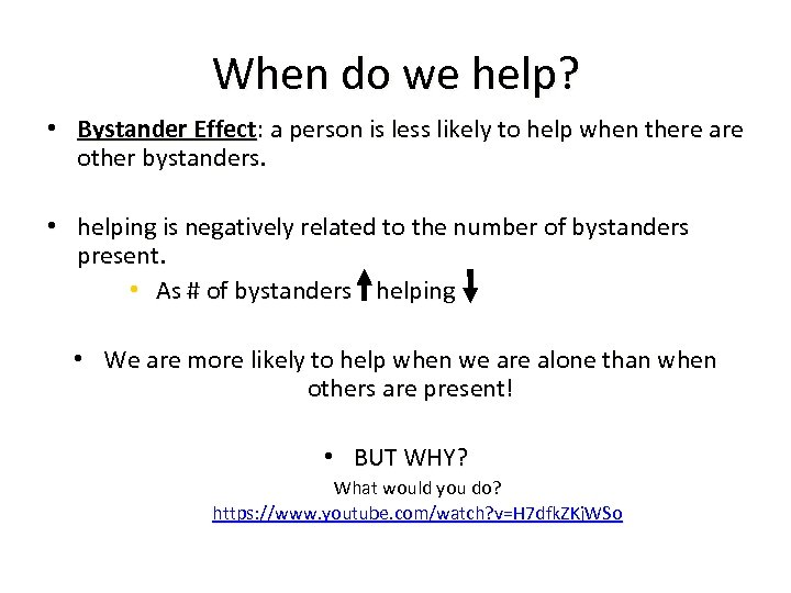 When do we help? • Bystander Effect: a person is less likely to help