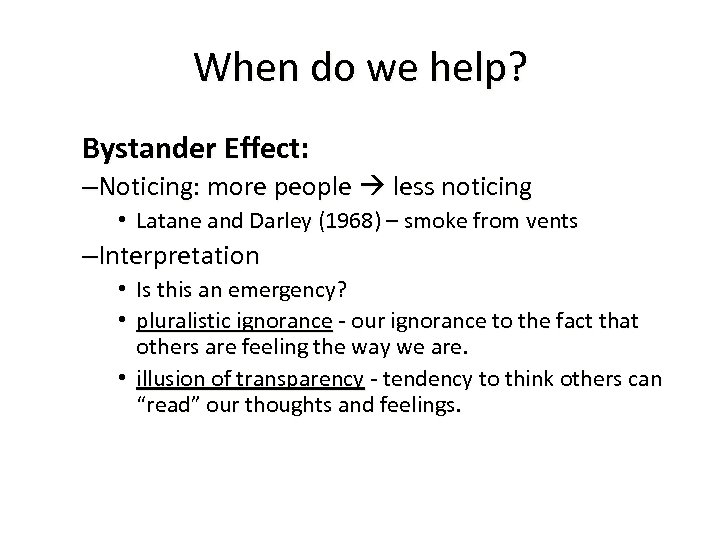 When do we help? Bystander Effect: –Noticing: more people less noticing • Latane and
