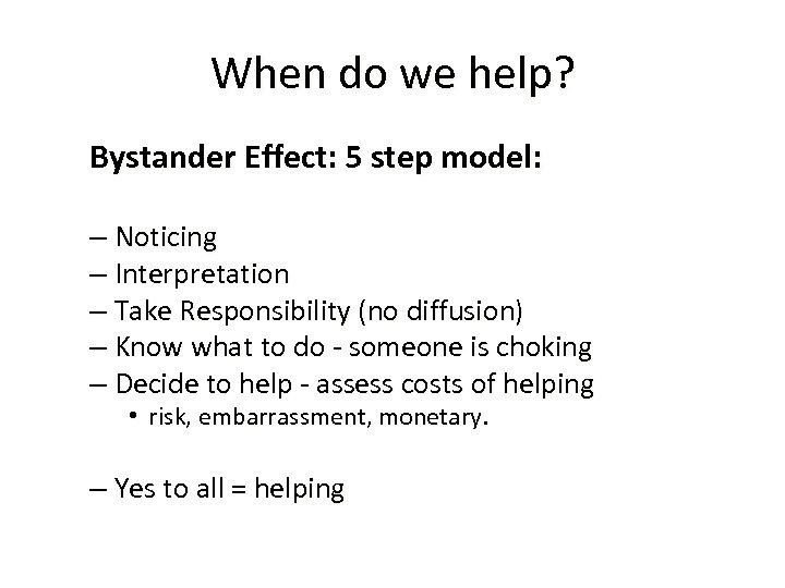 When do we help? Bystander Effect: 5 step model: – Noticing – Interpretation –