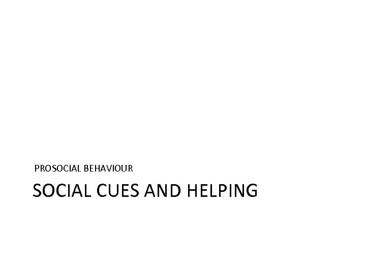 PROSOCIAL BEHAVIOUR SOCIAL CUES AND HELPING
