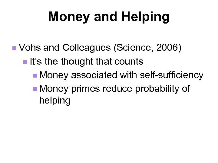 Money and Helping n Vohs and Colleagues (Science, 2006) n It's the thought that