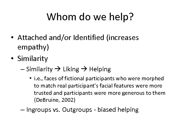 Whom do we help? • Attached and/or Identified (increases empathy) • Similarity – Similarity