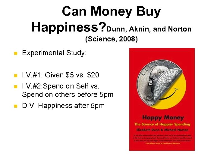Can Money Buy Happiness? Dunn, Aknin, and Norton (Science, 2008) n Experimental Study: n