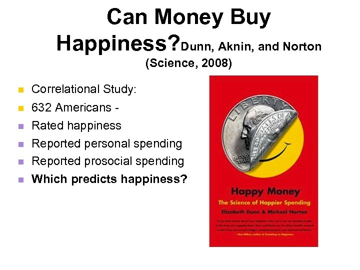 Can Money Buy Happiness? Dunn, Aknin, and Norton (Science, 2008) n Correlational Study: n