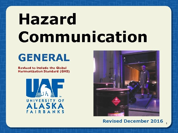 Hazard Communication GENERAL Revised to include the Global Harmonization Standard (GHS) Revised December 2016