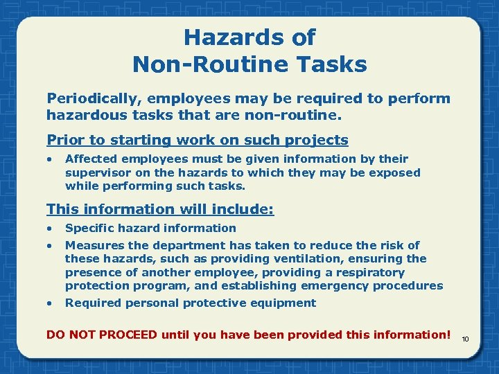 Hazards of Non-Routine Tasks Periodically, employees may be required to perform hazardous tasks that