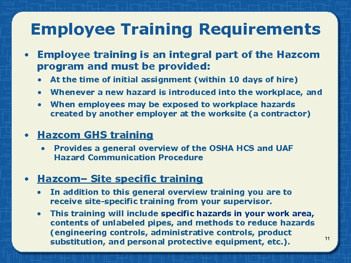 Employee Training Requirements • Employee training is an integral part of the Hazcom program