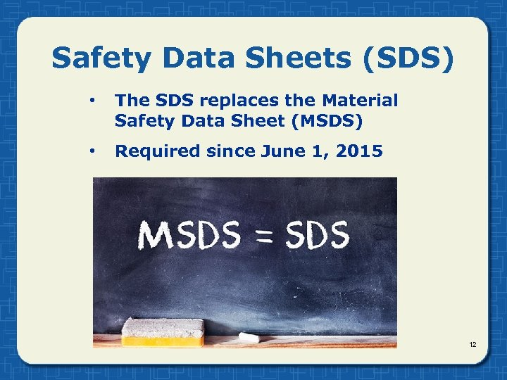 Safety Data Sheets (SDS) • The SDS replaces the Material Safety Data Sheet (MSDS)