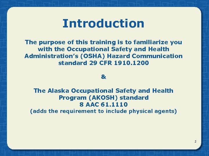 Introduction The purpose of this training is to familiarize you with the Occupational Safety