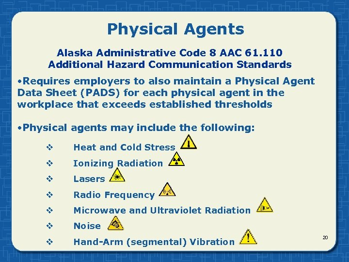 Physical Agents Alaska Administrative Code 8 AAC 61. 110 Additional Hazard Communication Standards •