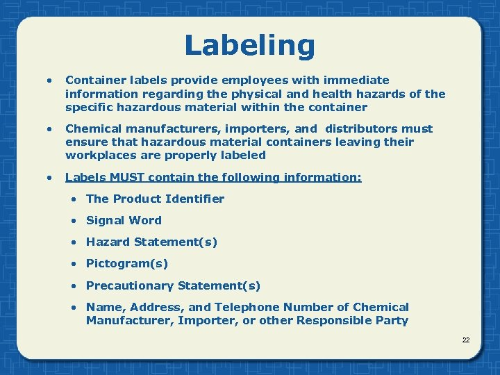 Labeling • Container labels provide employees with immediate information regarding the physical and health