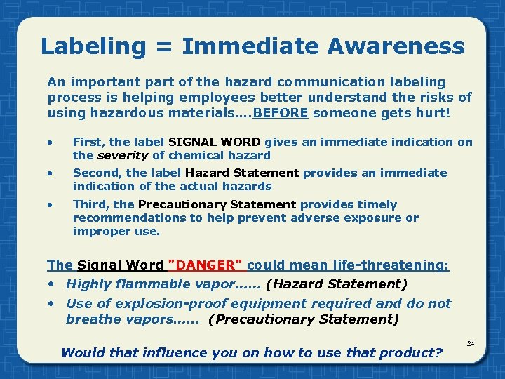 Labeling = Immediate Awareness An important part of the hazard communication labeling process is