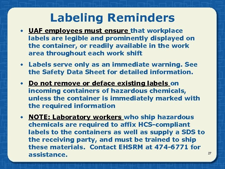 Labeling Reminders • UAF employees must ensure that workplace labels are legible and prominently