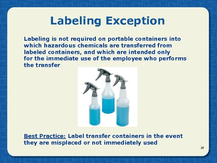 Labeling Exception Labeling is not required on portable containers into which hazardous chemicals are