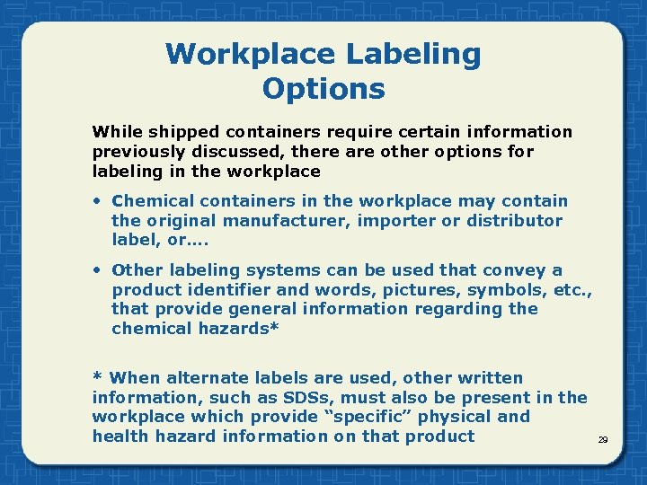 Workplace Labeling Options While shipped containers require certain information previously discussed, there are other