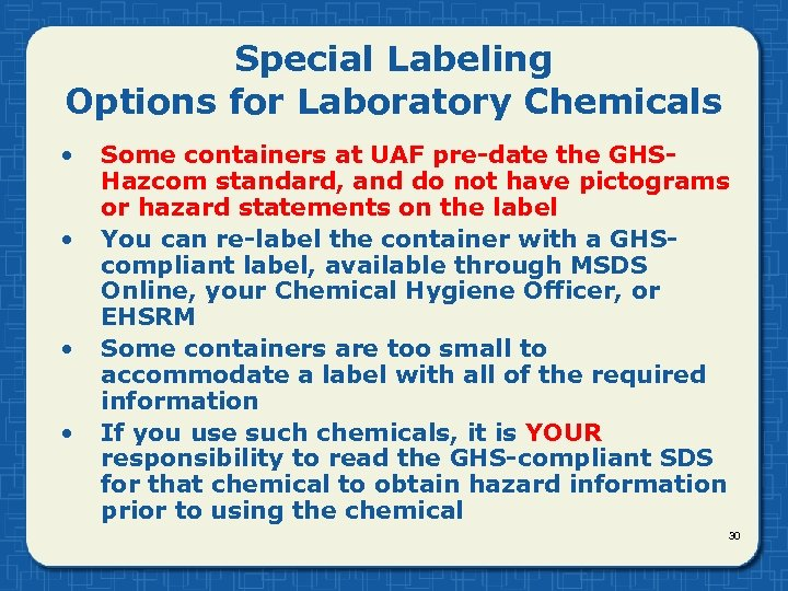 Special Labeling Options for Laboratory Chemicals • • Some containers at UAF pre-date the