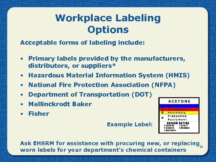 Workplace Labeling Options Acceptable forms of labeling include: • Primary labels provided by the