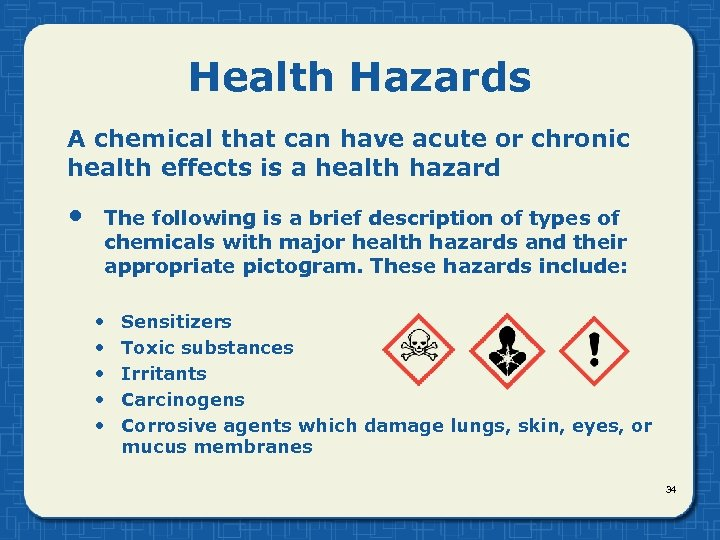 Health Hazards A chemical that can have acute or chronic health effects is a