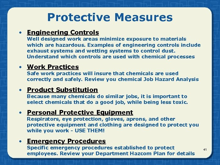 Protective Measures • Engineering Controls Well designed work areas minimize exposure to materials which