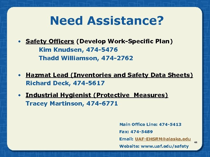 Need Assistance? • Safety Officers (Develop Work-Specific Plan) Kim Knudsen, 474 -5476 Thadd Williamson,