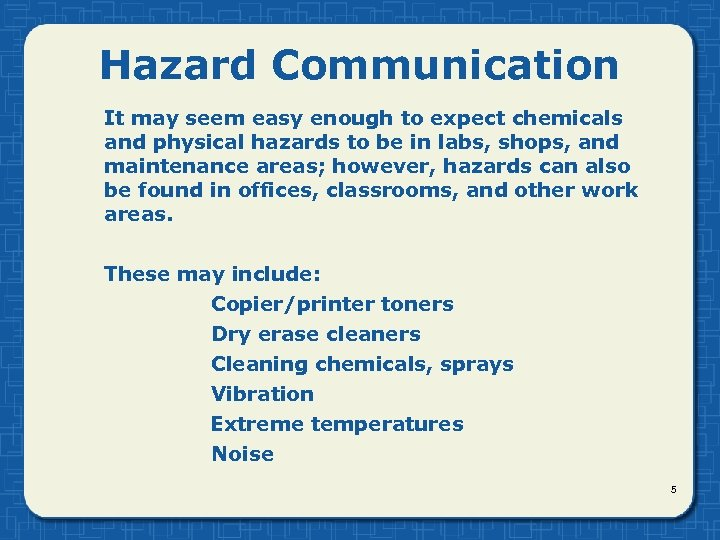 Hazard Communication It may seem easy enough to expect chemicals and physical hazards to