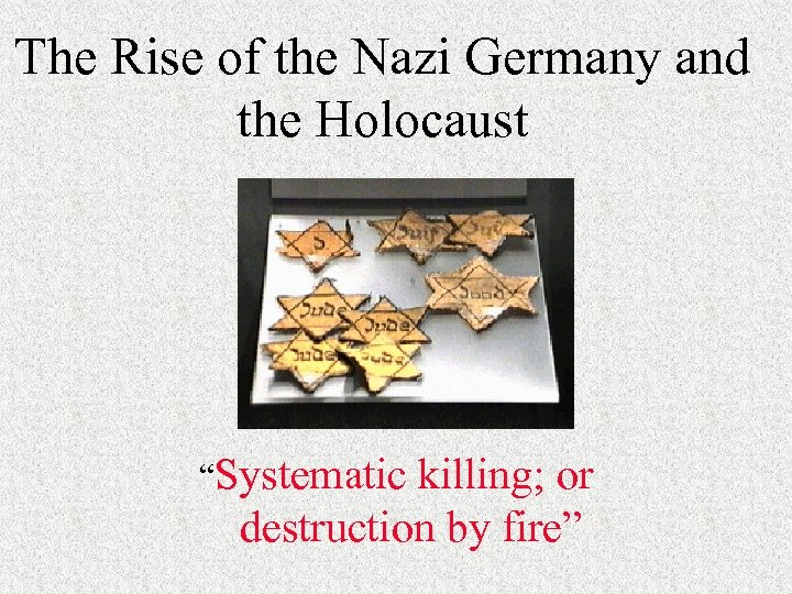"""The Rise of the Nazi Germany and the Holocaust """"Systematic killing; or destruction by"""