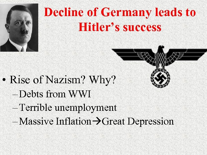 Decline of Germany leads to Hitler's success • Rise of Nazism? Why? – Debts