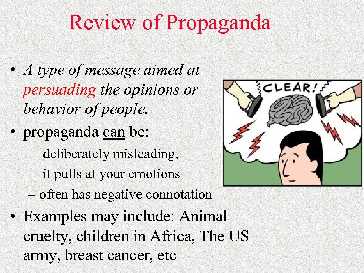 Review of Propaganda • A type of message aimed at persuading the opinions or
