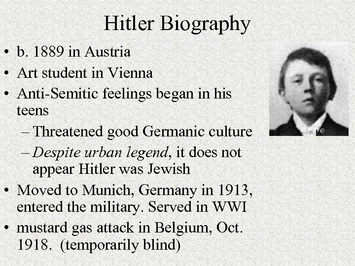 Hitler Biography • b. 1889 in Austria • Art student in Vienna • Anti-Semitic