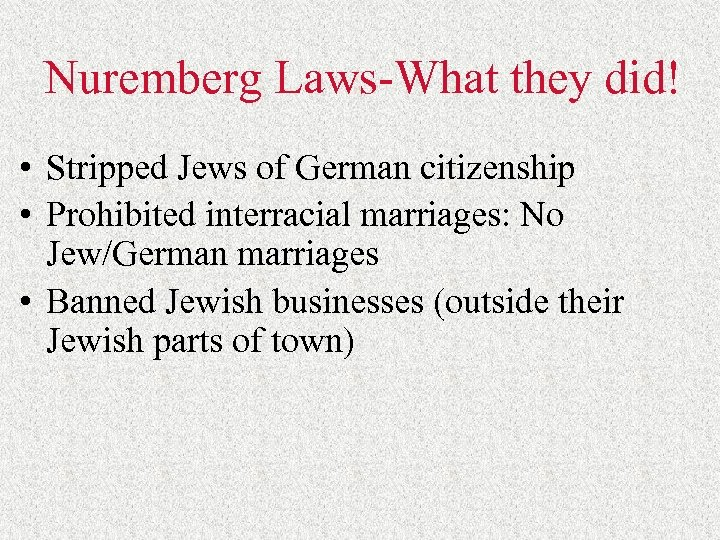 Nuremberg Laws-What they did! • Stripped Jews of German citizenship • Prohibited interracial marriages: