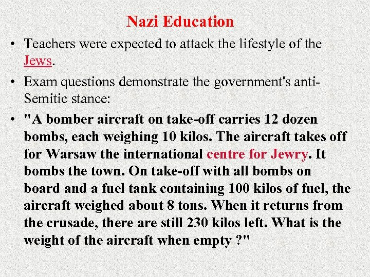 Nazi Education • Teachers were expected to attack the lifestyle of the Jews. •