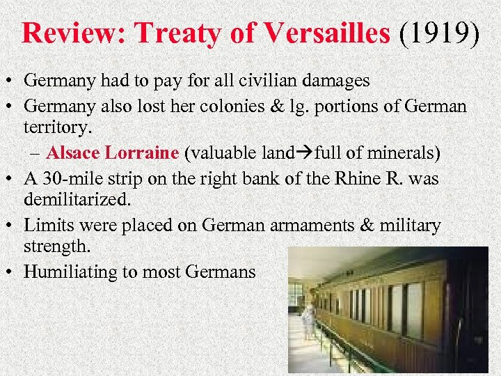 Review: Treaty of Versailles (1919) • Germany had to pay for all civilian damages