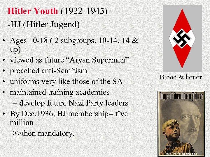 Hitler Youth (1922 -1945) -HJ (Hitler Jugend) • Ages 10 -18 ( 2 subgroups,