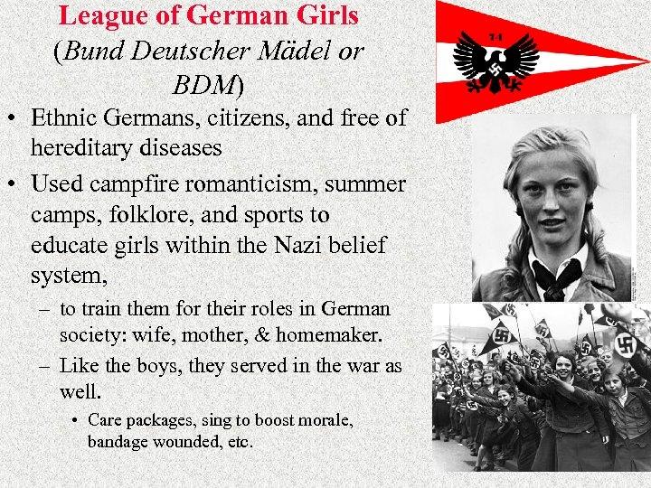 League of German Girls (Bund Deutscher Mädel or BDM) • Ethnic Germans, citizens, and