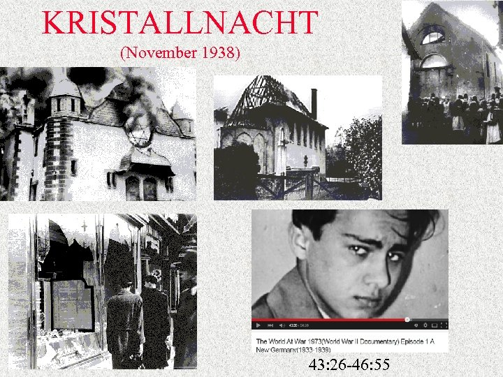 KRISTALLNACHT (November 1938) 43: 26 -46: 55