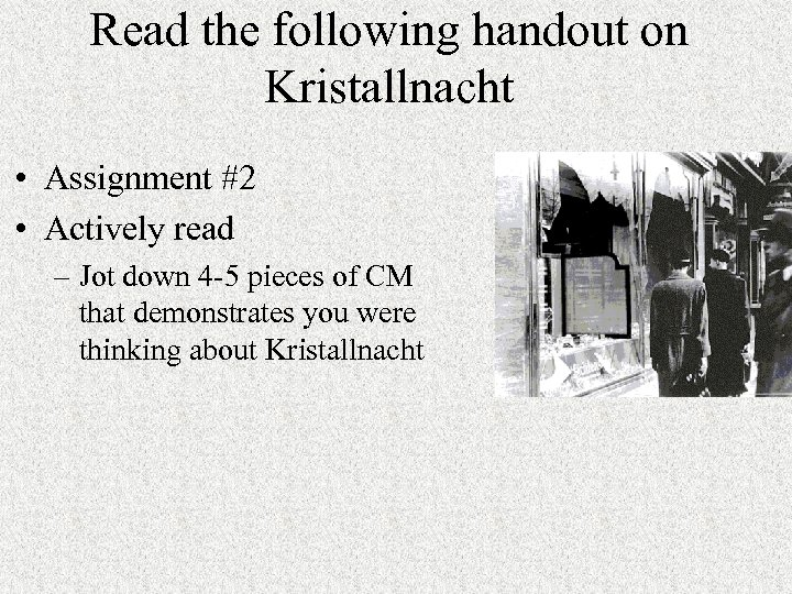 Read the following handout on Kristallnacht • Assignment #2 • Actively read – Jot