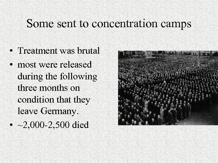 Some sent to concentration camps • Treatment was brutal • most were released during
