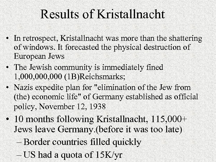 Results of Kristallnacht • In retrospect, Kristallnacht was more than the shattering of windows.