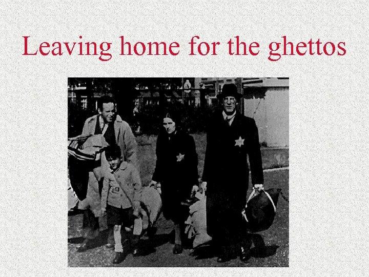 Leaving home for the ghettos