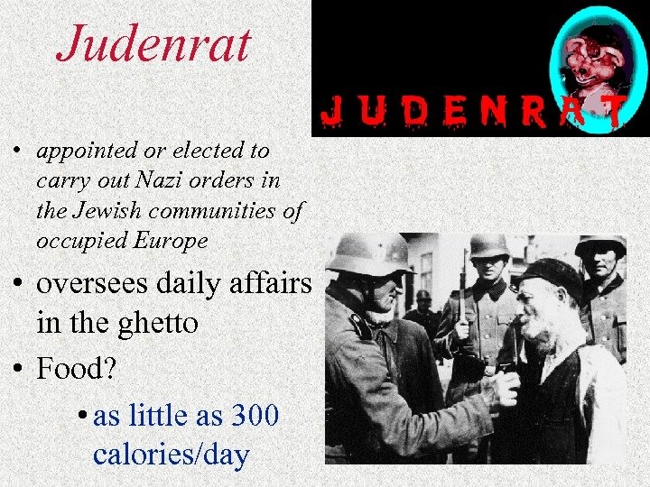Judenrat • appointed or elected to carry out Nazi orders in the Jewish communities