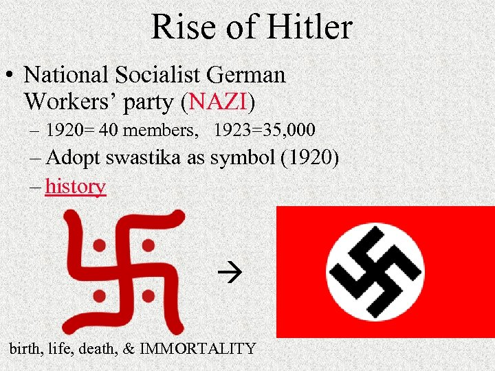 Rise of Hitler • National Socialist German Workers' party (NAZI) – 1920= 40 members,