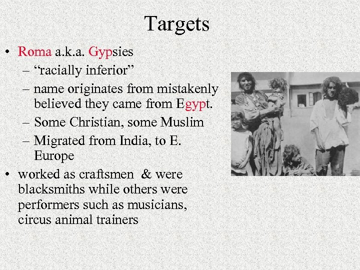 """Targets • Roma a. k. a. Gypsies – """"racially inferior"""" – name originates from"""