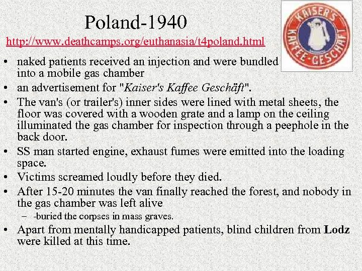 Poland-1940 http: //www. deathcamps. org/euthanasia/t 4 poland. html • naked patients received an injection