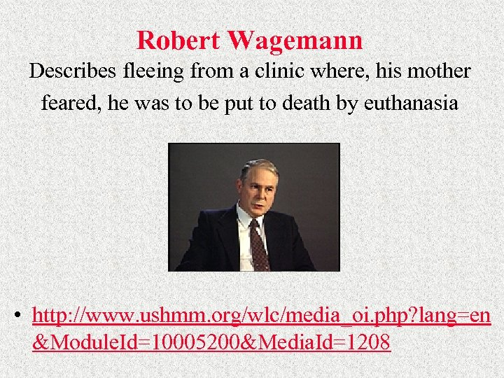 Robert Wagemann Describes fleeing from a clinic where, his mother feared, he was to